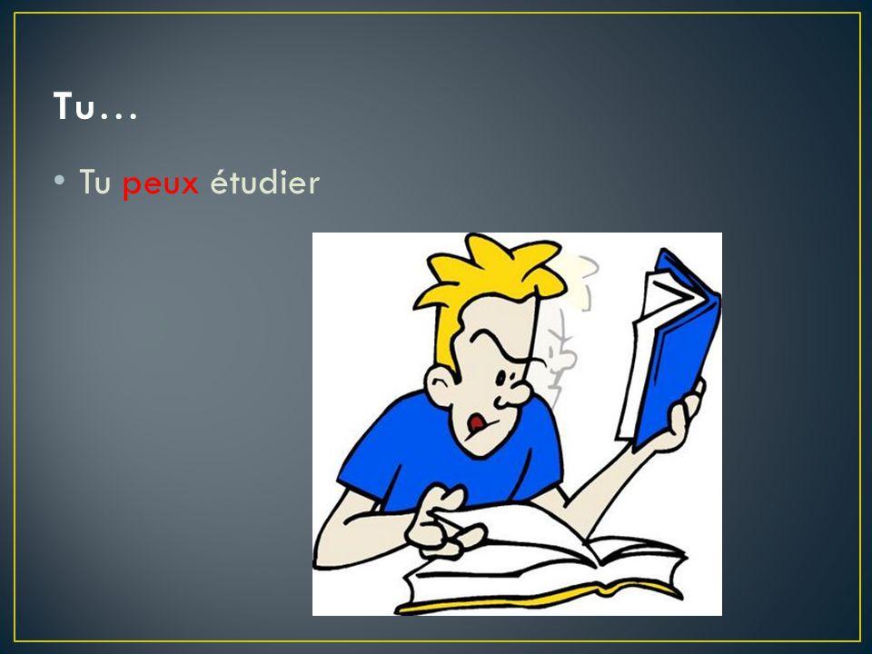 Tu peux étudier