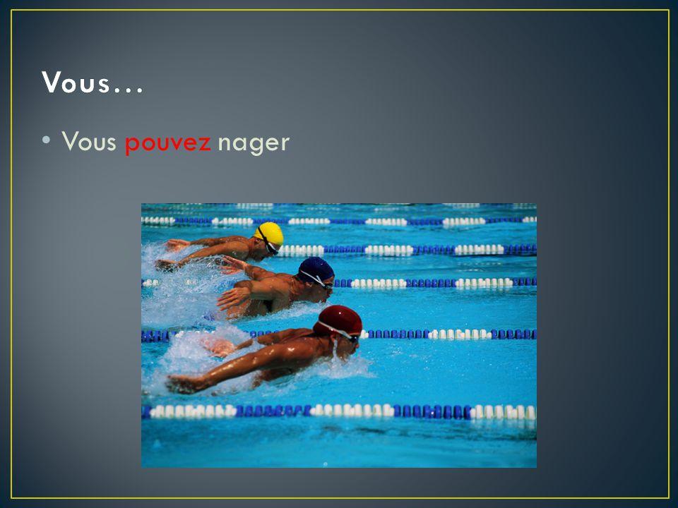 Vous pouvez nager