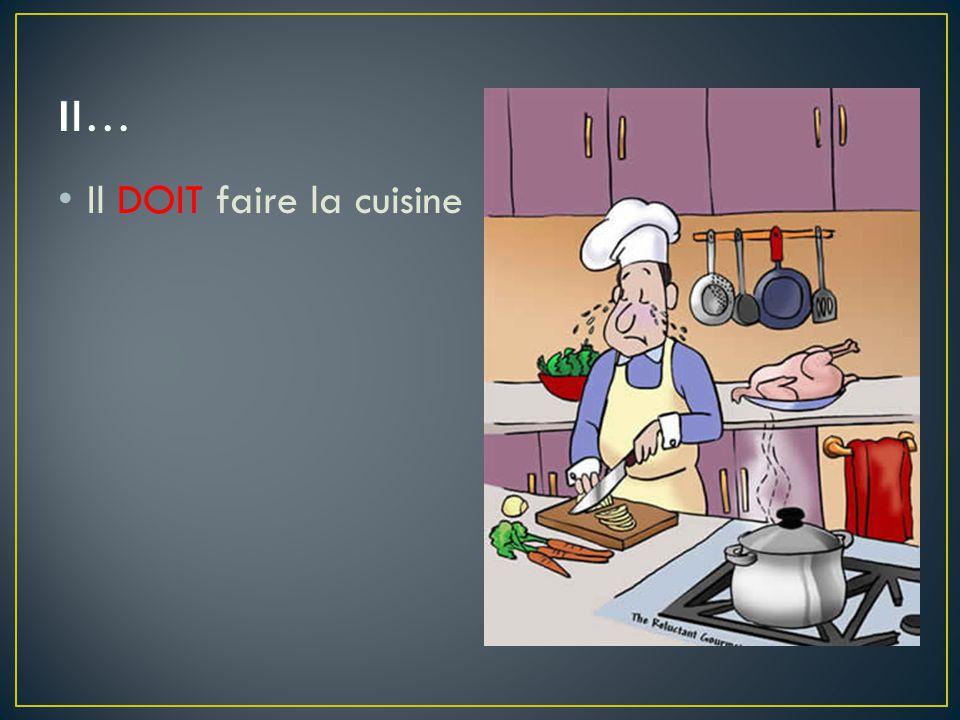 Il DOIT faire la cuisine