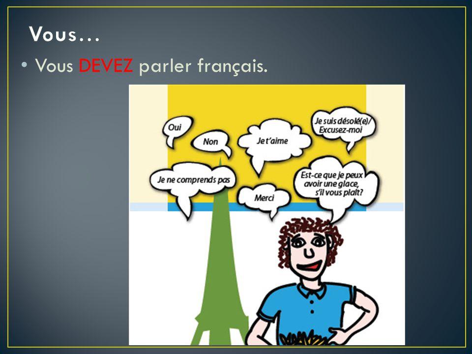 Vous DEVEZ parler français.