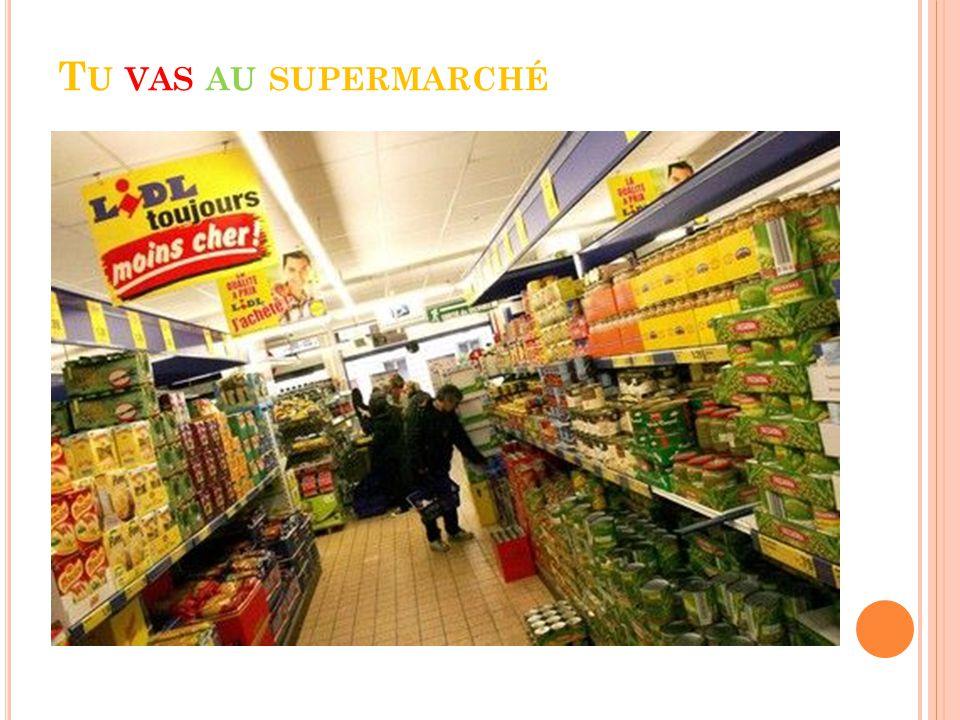T U VAS AU SUPERMARCHÉ