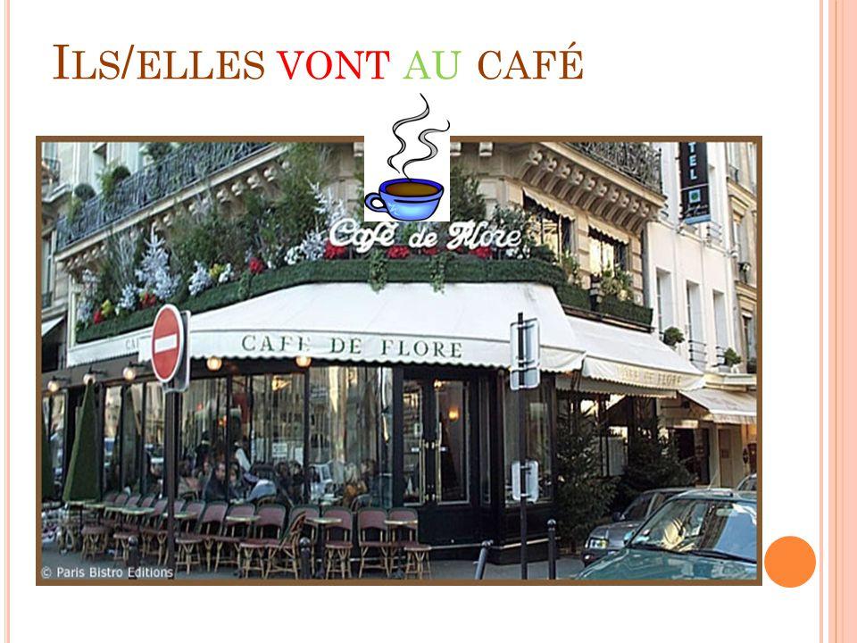 I LS / ELLES VONT AU CAFÉ