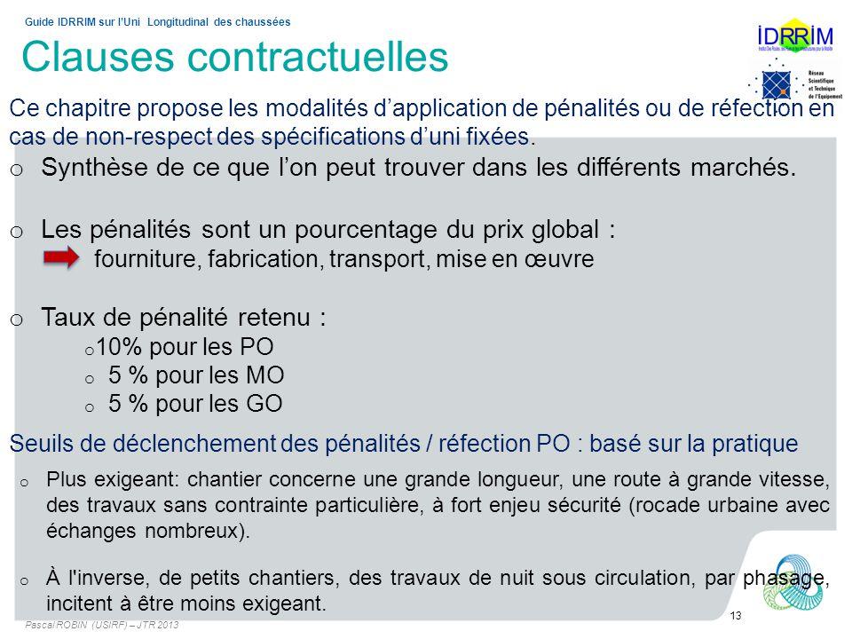 Clauses contractuelles Pascal ROBIN (USIRF) – JTR 2013 13 Guide IDRRIM sur lUni Longitudinal des chaussées Ce chapitre propose les modalités dapplicat
