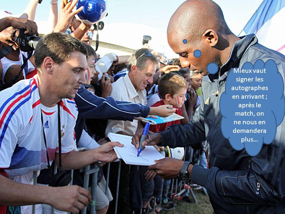 Mieux vaut signer les autographes en arrivant ; après le match, on ne nous en demandera plus…