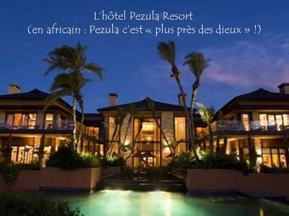 Lhôtel Pezula Resort (en africain : Pezula cest « plus près des dieux » !)