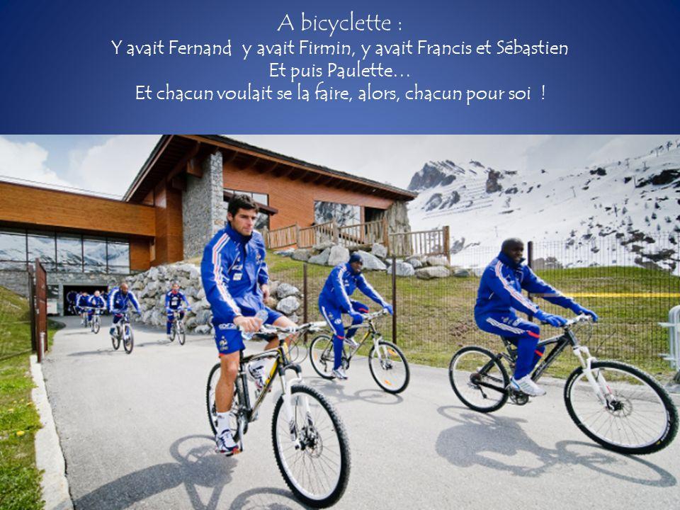 A bicyclette : Y avait Fernand y avait Firmin, y avait Francis et Sébastien Et puis Paulette… Et chacun voulait se la faire, alors, chacun pour soi !