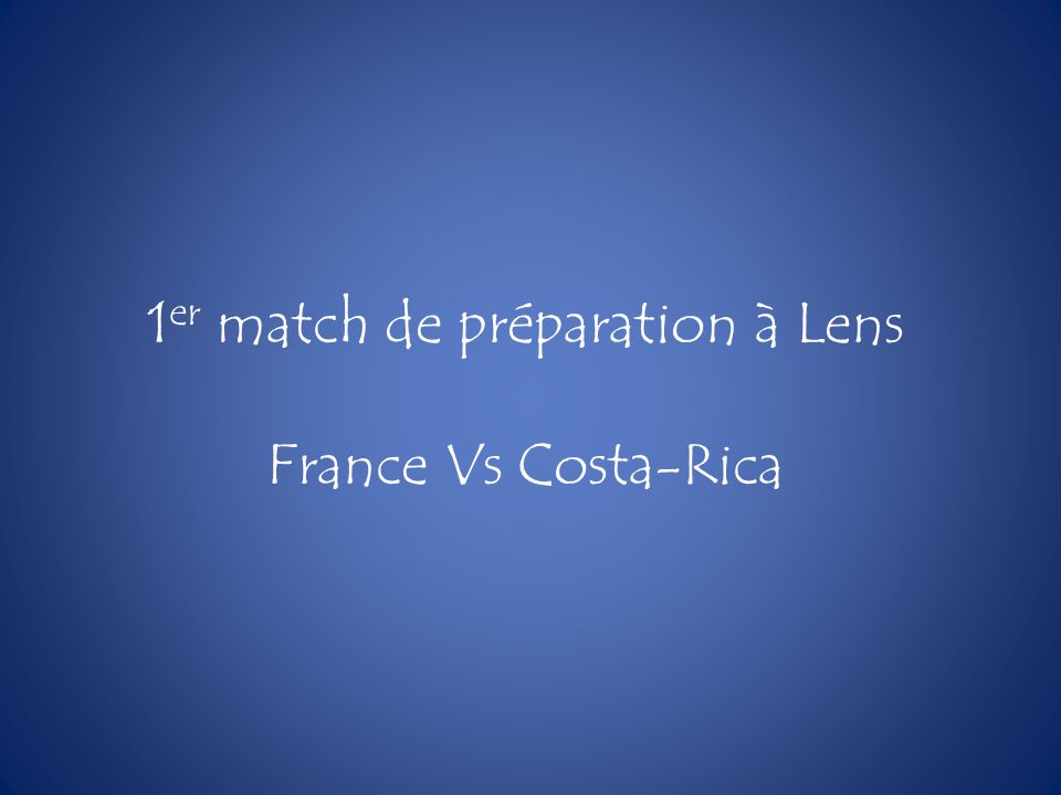 1 er match de préparation à Lens France Vs Costa-Rica