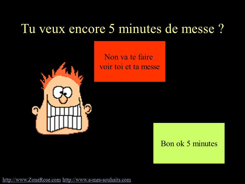 http://www.ZoneRose.comhttp://www.ZoneRose.com http://www.a-mes-souhaits.comhttp://www.a-mes-souhaits.com Tu veux encore 5 minutes de messe .