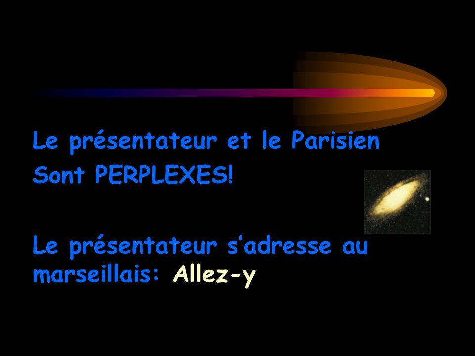 Le présentateur: Avez-vous une idée Monsieur le Parisien.