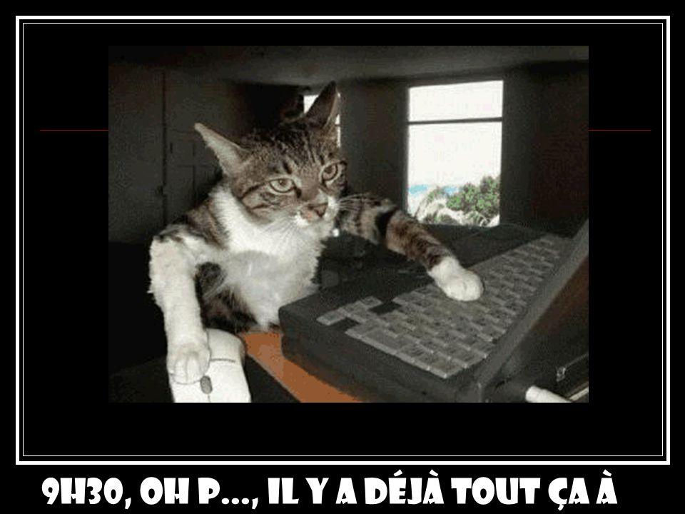 10h00 : Tiens, les collègues mont envoyé des e- mails!