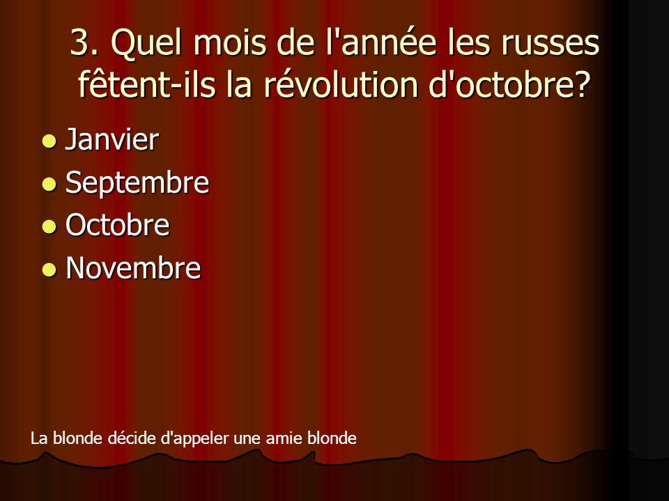 3. Quel mois de l'année les russes fêtent-ils la révolution d'octobre? Janvier Janvier Septembre Septembre Octobre Octobre Novembre Novembre La blonde
