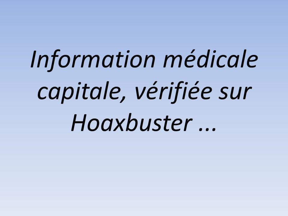 Information médicale capitale, vérifiée sur Hoaxbuster...