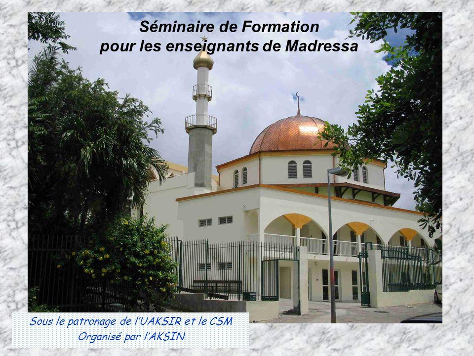 Séminaire de Formation pour les enseignants de Madressa Sous le patronage de lUAKSIR et le CSM Organisé par lAKSIN