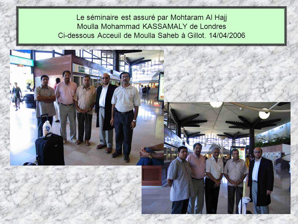 Le séminaire est assuré par Mohtaram Al Hajj Moulla Mohammad KASSAMALY de Londres Ci-dessous Acceuil de Moulla Saheb à Gillot.