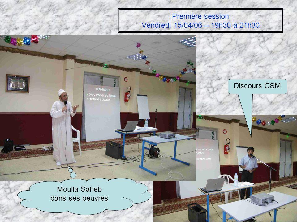 Première session Vendredi 15/04/06 – 19h30 à 21h30 Moulla Saheb dans ses oeuvres Discours CSM