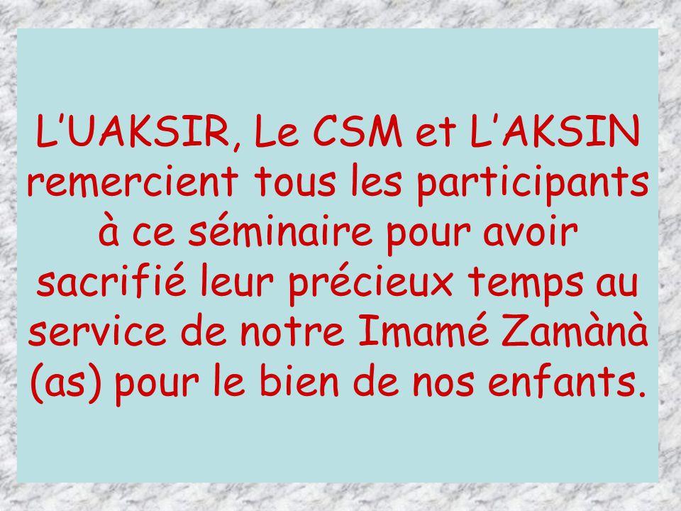 LUAKSIR, Le CSM et LAKSIN remercient tous les participants à ce séminaire pour avoir sacrifié leur précieux temps au service de notre Imamé Zamànà (as) pour le bien de nos enfants.