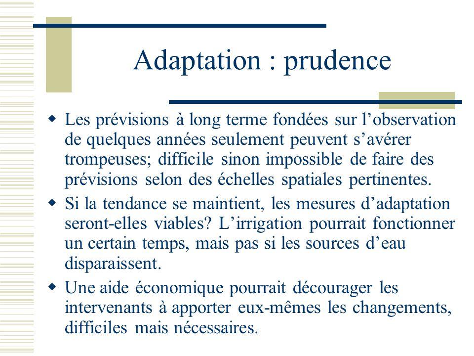Adaptation : prudence Les prévisions à long terme fondées sur lobservation de quelques années seulement peuvent savérer trompeuses; difficile sinon impossible de faire des prévisions selon des échelles spatiales pertinentes.