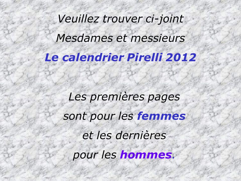 Veuillez trouver ci-joint Mesdames et messieurs Le calendrier Pirelli 2012 Les premières pages sont pour les femmes et les dernières pour les hommes.