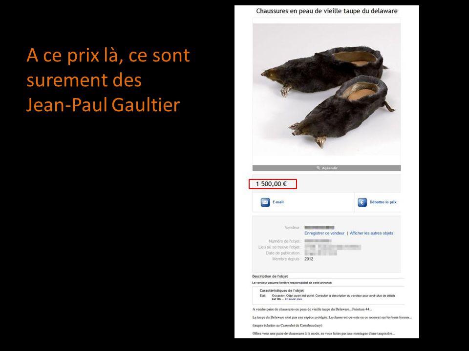 A ce prix là, ce sont surement des Jean-Paul Gaultier