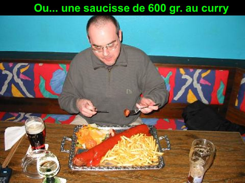 à ceux qui naiment pas les Escalopes, Ils peuvent demander une saucisse avec pommes frites...