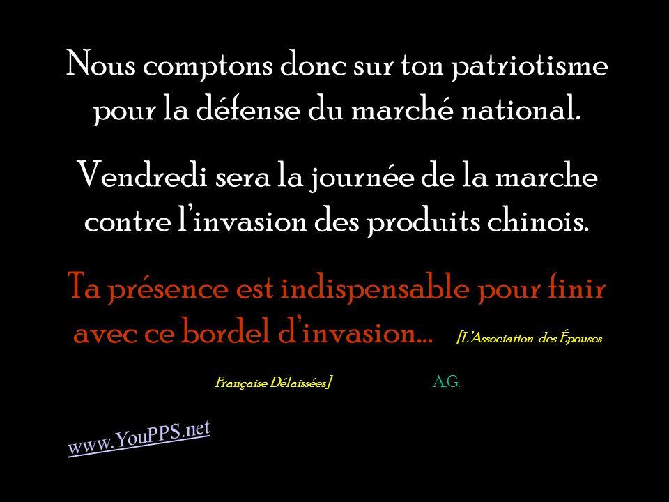 Nous comptons donc sur ton patriotisme pour la défense du marché national.