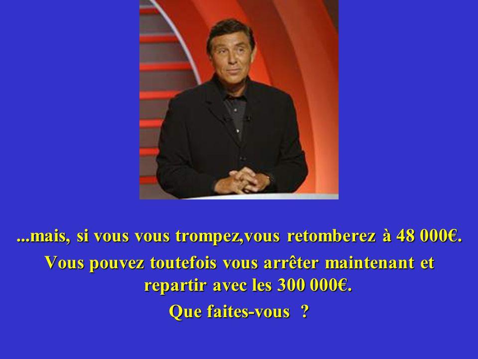 Jean-Pierre, l'animateur Barbara, vous avez gagné 300 000 euros. Il ne vous reste plus qu'une seule question. Cette prochaine question peut vous perme