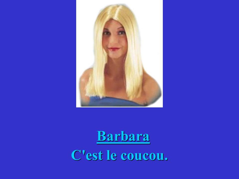 Rappelez-vous, Barbara, cette question vaut 1 million deuros.