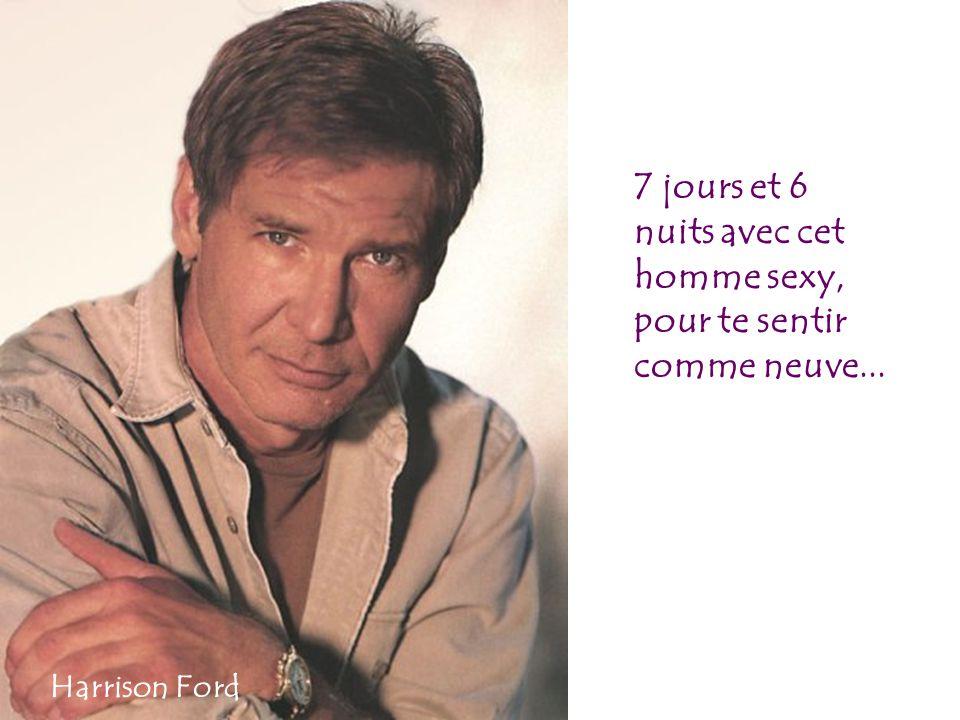 7 jours et 6 nuits avec cet homme sexy, pour te sentir comme neuve... Harrison Ford