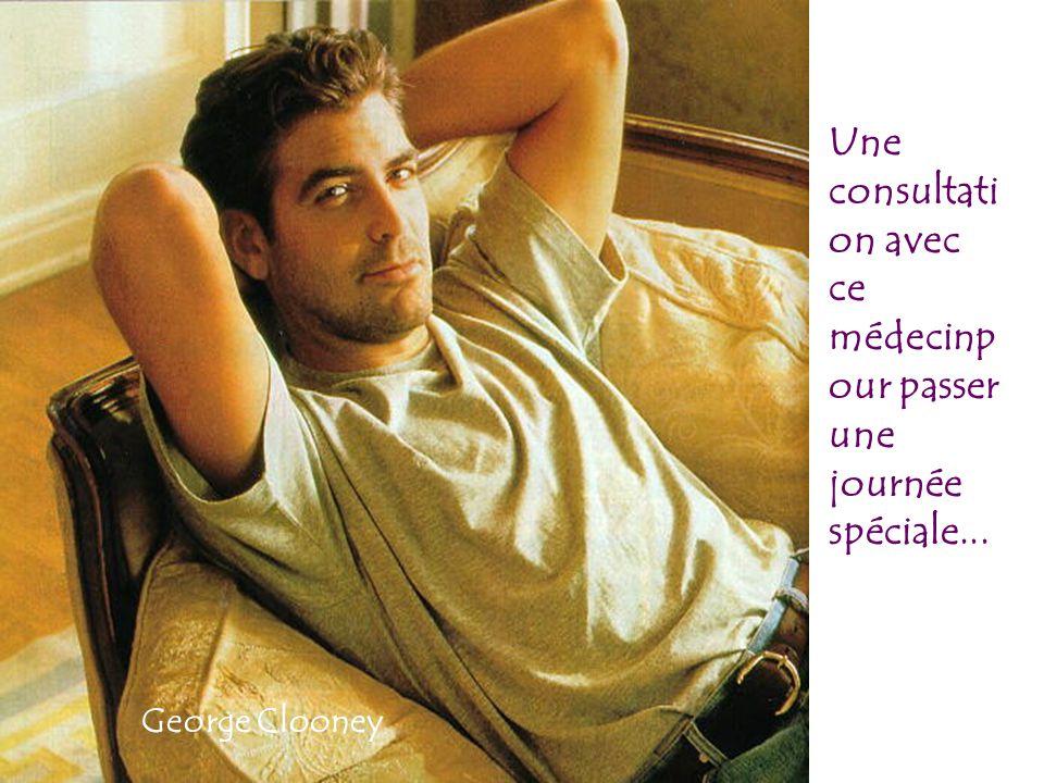 George Clooney Une consultati on avec ce médecinp our passer une journée spéciale...