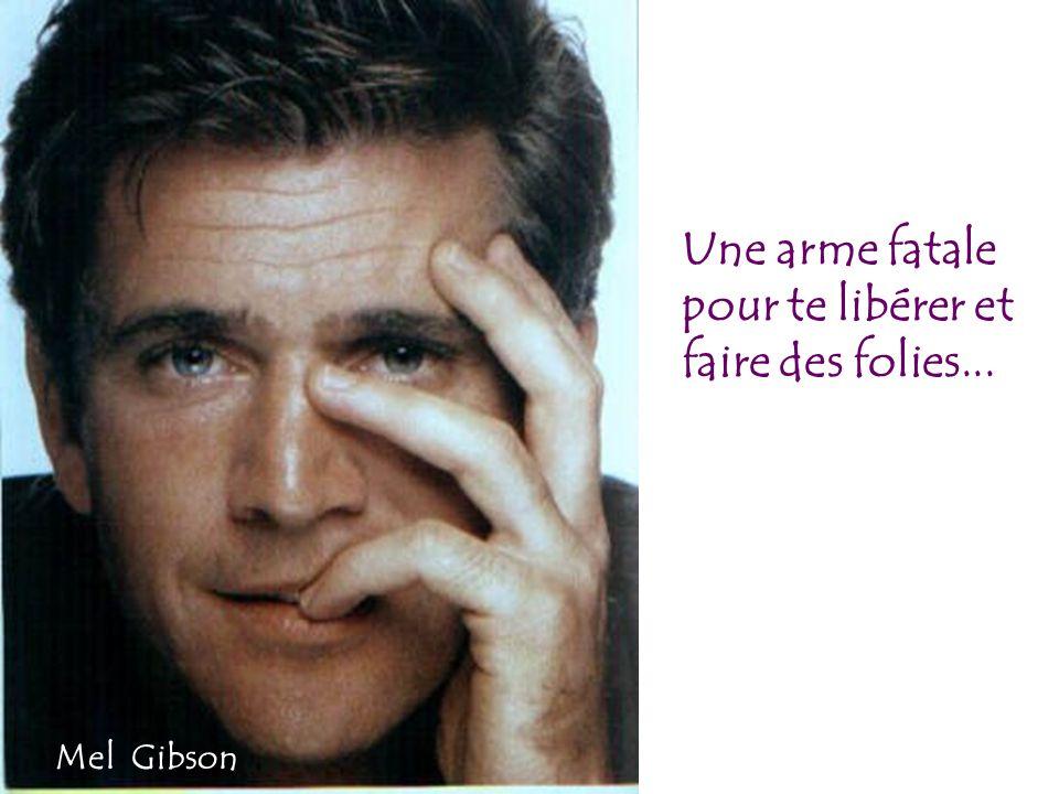 Une arme fatale pour te libérer et faire des folies... Mel Gibson