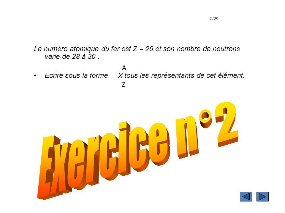 Le numéro atomique du fer est Z = 26 et son nombre de neutrons varie de 28 à 30.