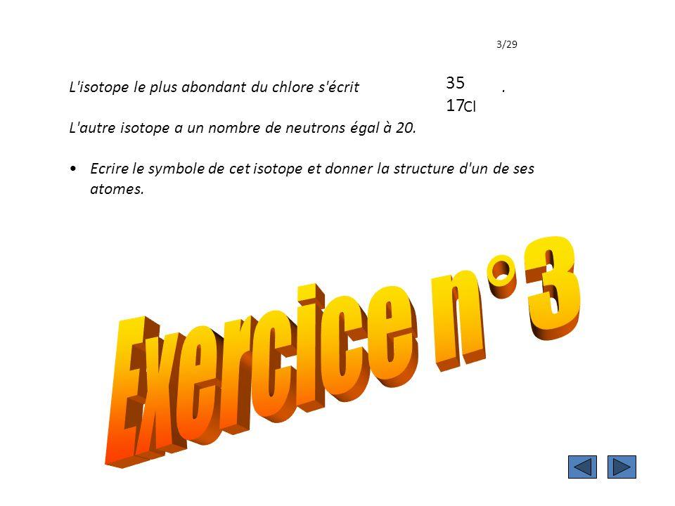 Exercice 3 L isotope le plus abondant du chlore s écrit.