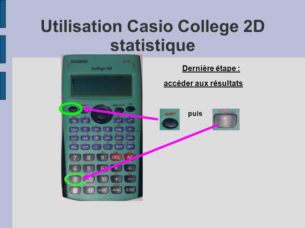 Utilisation Casio College 2D statistique Dernière étape : accéder aux résultats puis
