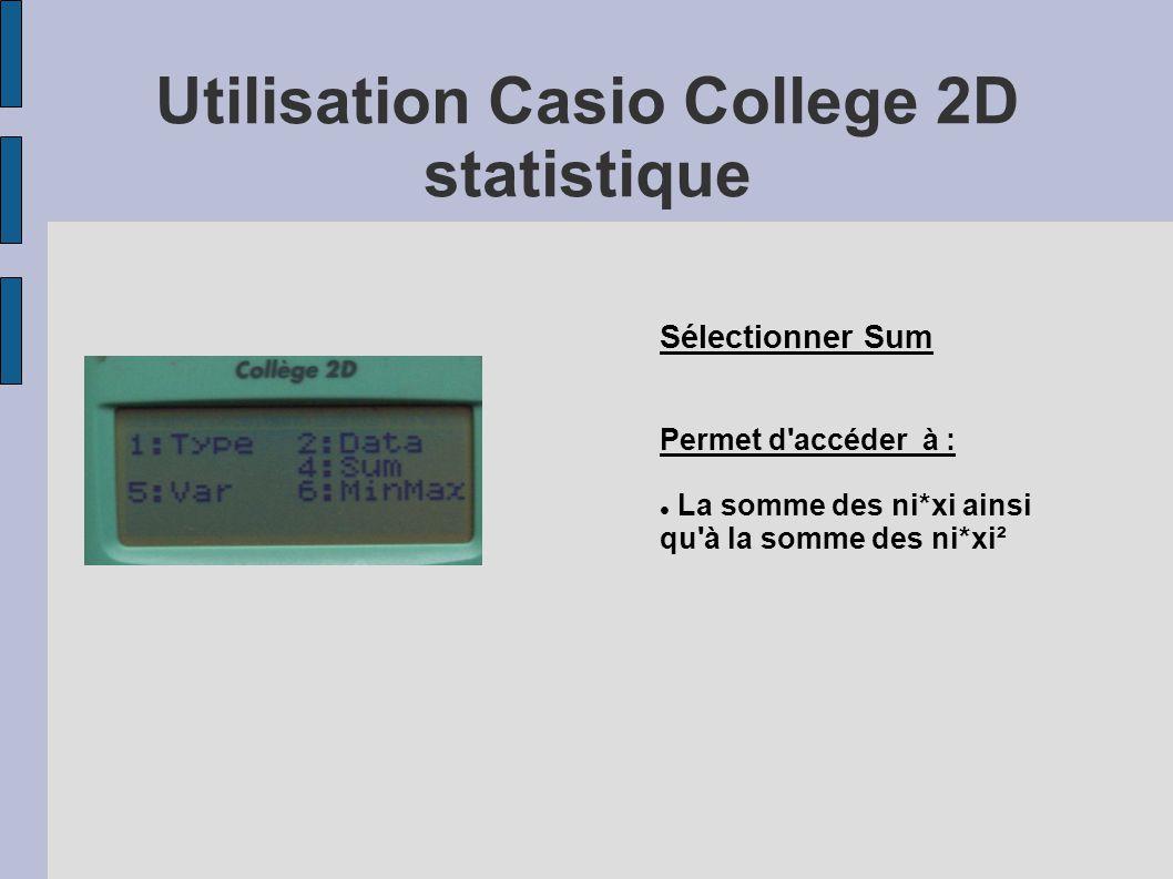 Utilisation Casio College 2D statistique Sélectionner Sum Permet d'accéder à : La somme des ni*xi ainsi qu'à la somme des ni*xi²