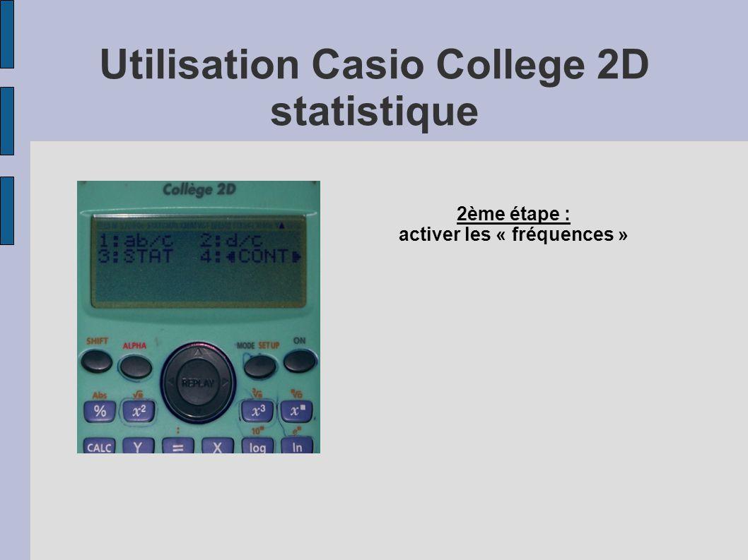 Utilisation Casio College 2D statistique Sélectionner Sum Permet d accéder à : La somme des ni*xi ainsi qu à la somme des ni*xi²