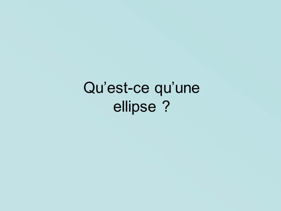 Quest-ce quune ellipse ?