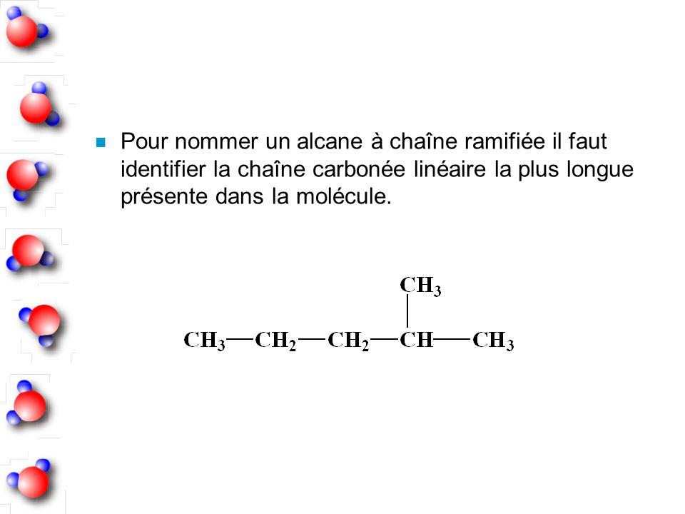n Pour nommer un alcane à chaîne ramifiée il faut identifier la chaîne carbonée linéaire la plus longue présente dans la molécule.