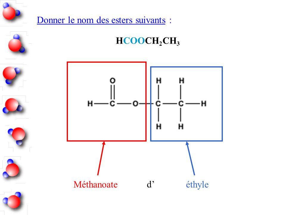 Donner le nom des esters suivants : HCOOCH 2 CH 3 Méthanoateéthyle d
