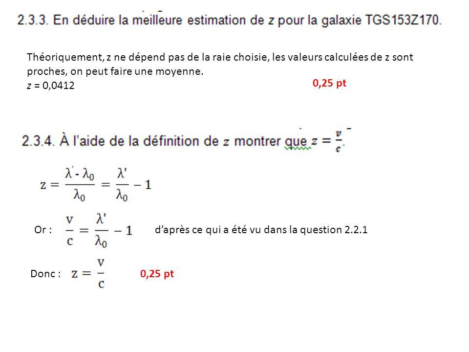 Théoriquement, z ne dépend pas de la raie choisie, les valeurs calculées de z sont proches, on peut faire une moyenne.