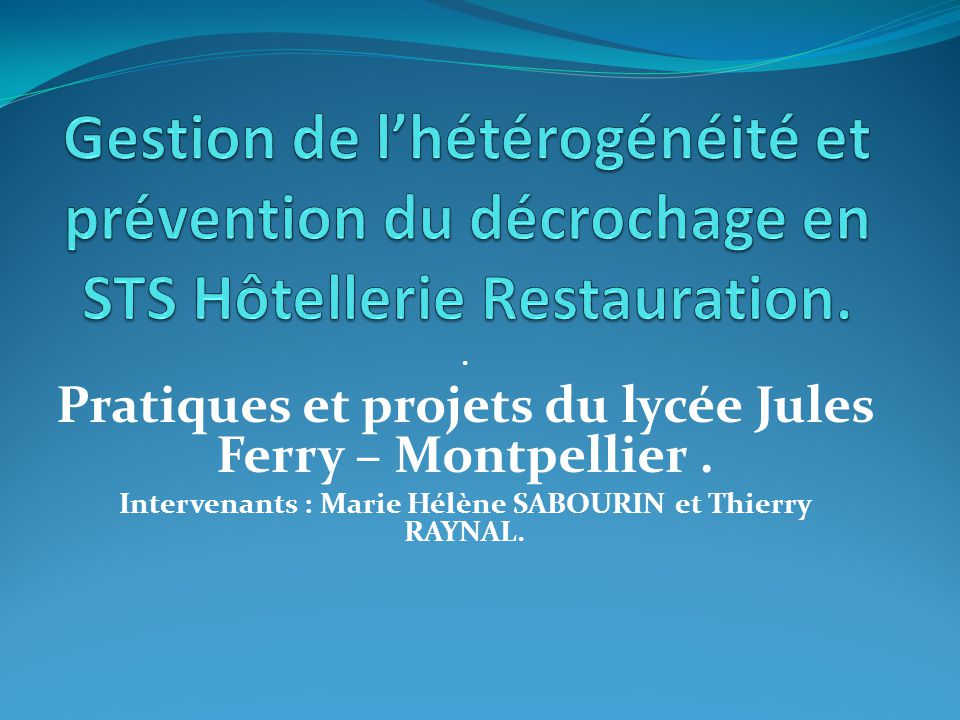 . Pratiques et projets du lycée Jules Ferry – Montpellier. Intervenants : Marie Hélène SABOURIN et Thierry RAYNAL.