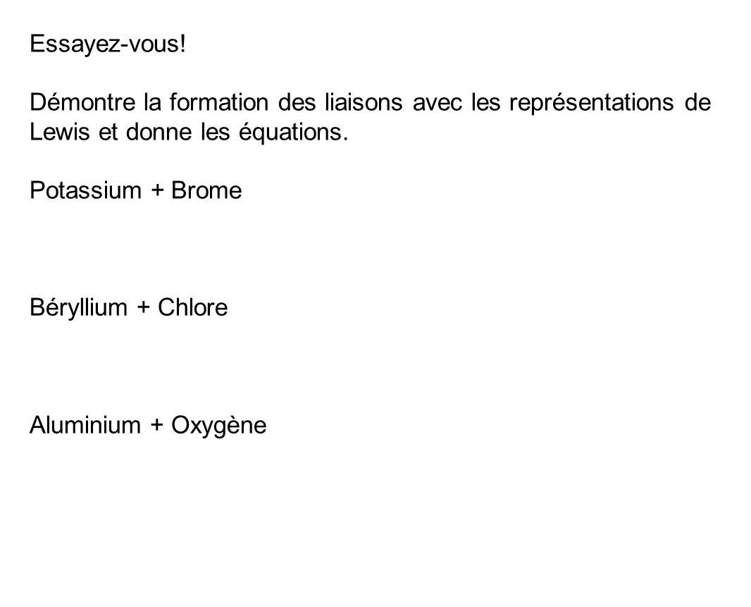 Essayez-vous! Démontre la formation des liaisons avec les représentations de Lewis et donne les équations. Potassium + Brome Béryllium + Chlore Alumin