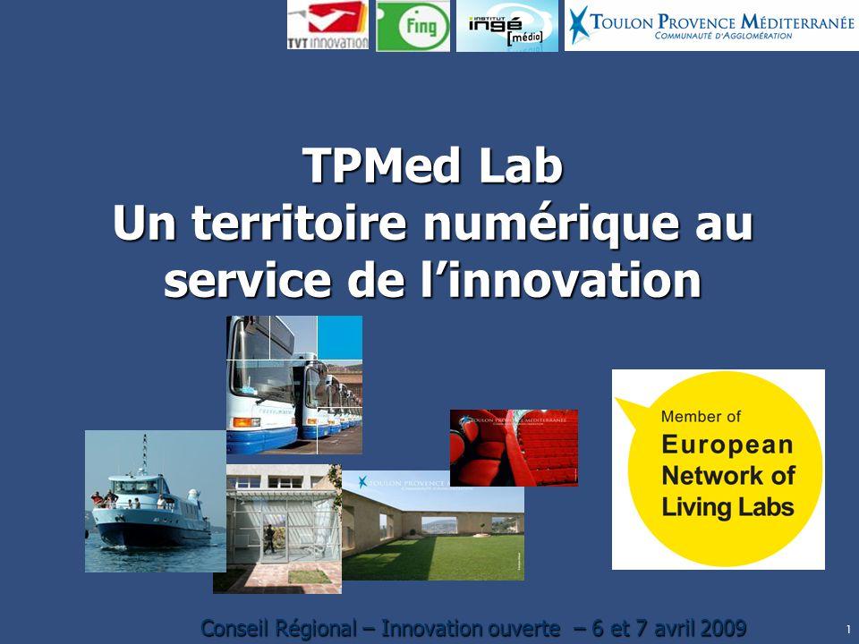 1 Conseil Régional – Innovation ouverte – 6 et 7 avril 2009 TPMed Lab Un territoire numérique au service de linnovation