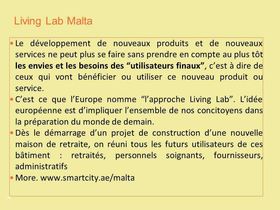 26 Living Lab Malta Le développement de nouveaux produits et de nouveaux services ne peut plus se faire sans prendre en compte au plus tôt les envies et les besoins des utilisateurs finaux, cest à dire de ceux qui vont bénéficier ou utiliser ce nouveau produit ou service.