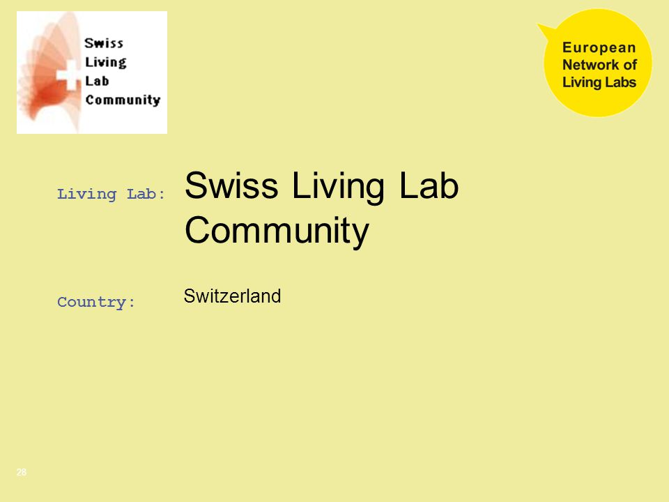 28 Swiss Living Lab Community Switzerland Living Lab: Country: