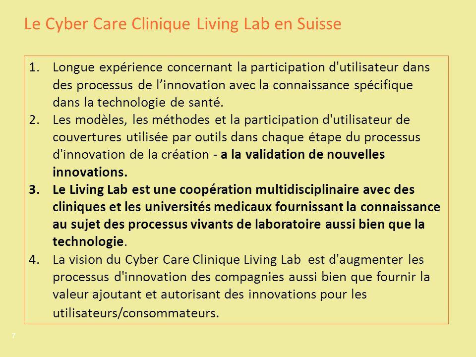 7 Le Cyber Care Clinique Living Lab en Suisse 1.Longue expérience concernant la participation d utilisateur dans des processus de linnovation avec la connaissance spécifique dans la technologie de santé.