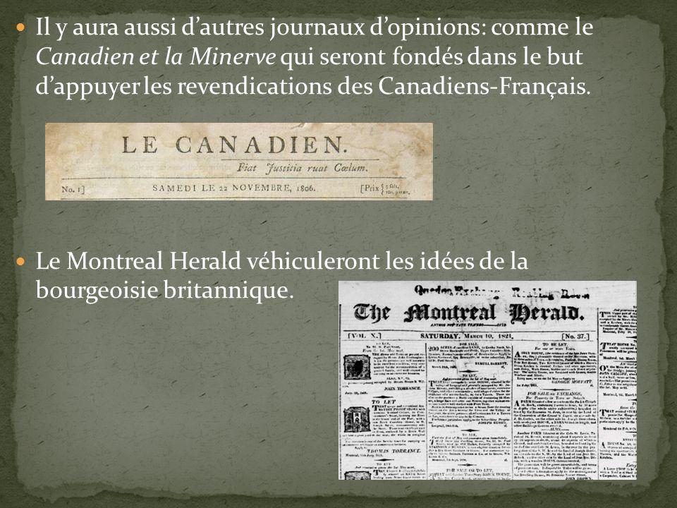 Il y aura aussi dautres journaux dopinions: comme le Canadien et la Minerve qui seront fondés dans le but dappuyer les revendications des Canadiens-Français.