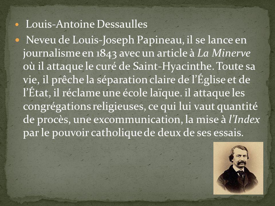 Louis-Antoine Dessaulles Neveu de Louis-Joseph Papineau, il se lance en journalisme en 1843 avec un article à La Minerve où il attaque le curé de Saint-Hyacinthe.
