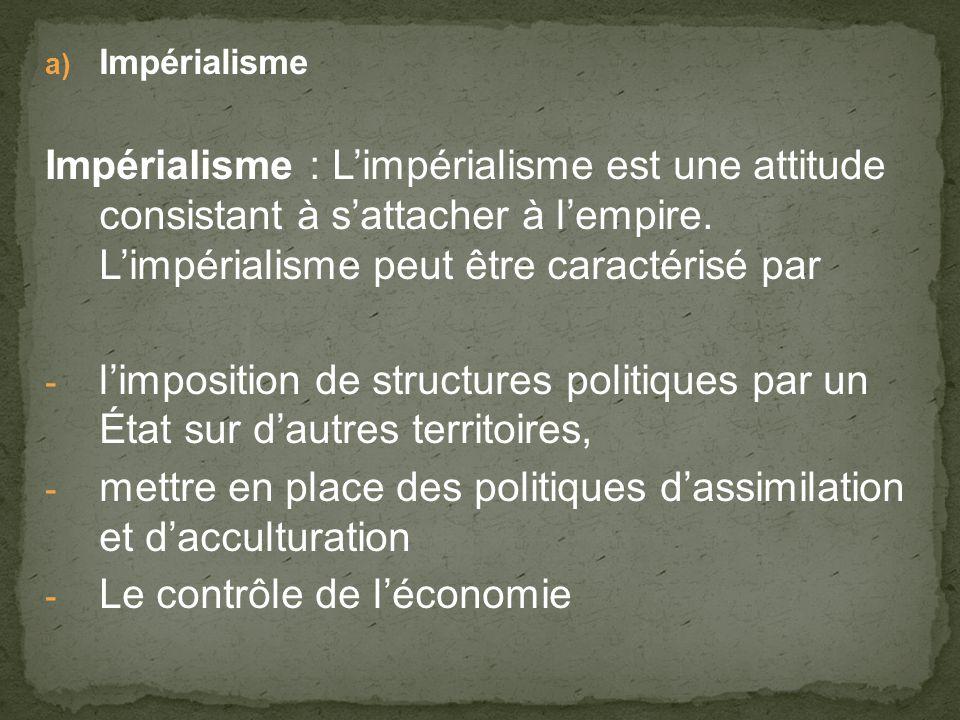 Impérialisme Impérialisme : Limpérialisme est une attitude consistant à sattacher à lempire.