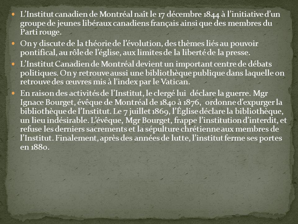 LInstitut canadien de Montréal naît le 17 décembre 1844 à linitiative dun groupe de jeunes libéraux canadiens français ainsi que des membres du Parti rouge.