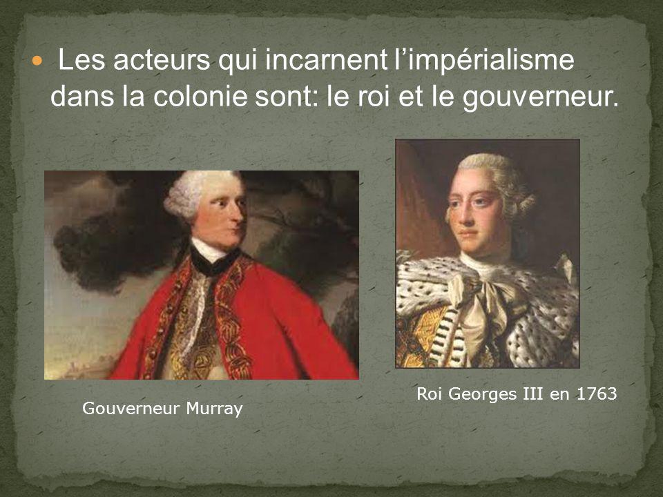 Les acteurs qui incarnent limpérialisme dans la colonie sont: le roi et le gouverneur.